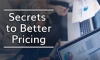 Secrets to Better Pricing
